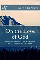 On the Love of God: Including Fragments from a Fragment by St. Bernard: His Last Work [並行輸入品]