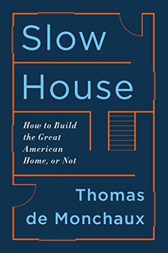 Slow House: Fixtures, Features, Masters, Neighbors, and a Year in Pursuit of a Better American Home