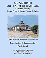 NUND RISHI: SUFI SAINT OF KASHMIR Selected Poetry: (Large Print & Large Format Edition)