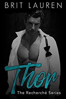 Thor: An erotic romance. (The Recherché Series Book 1) by [Lauren, Brit]