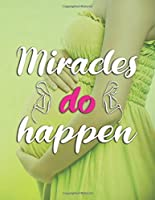 Miracles do Happen: Pregnancy Planner And Organizer, Diary , Notebook Mother And Child