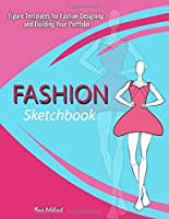 Fashion Sketchbook: Figure Templates for Fashion Designing and Building Your Portfolio: Fashion Sketchpad Figure Templates Perfect for Drawing Books, Fashion Books, Fashion Design Books and Fashion Sketchbooks