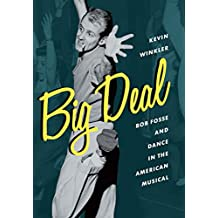 Big Deal: Bob Fosse and Dance in the American Musical (Broadway Legacies)