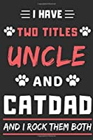 I Have Two Titles Uncle and Cat Dad And I Rock Them Both: lined notebook,funny gift uncle,fathers