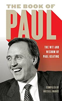 The Book of Paul: The Wit and Wisdom of Paul Keating by [Russell, Marks]