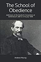 The School of Obedience: Addresses at the Student's Convention at Stellenbosch 28th to 31st July 1898