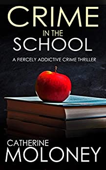 CRIME IN THE SCHOOL a fiercely addictive crime thriller (Detective Markham Mystery Book 2) by [MOLONEY, CATHERINE]