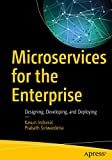 Microservices for the Enterprise: Designing, Developing, and Deploying (English Edition)