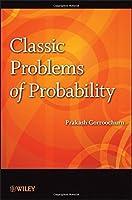 Classic Problems of Probability by Prakash Gorroochurn(2016-05-02)