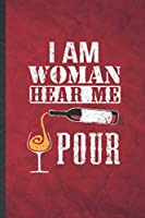 I Am Woman Hear Me Pour: Funny Blank Lined Day Drinking Notebook/ Journal, Graduation Appreciation Gratitude Thank You Souvenir Gag Gift, Modern Cute Graphic 110 Pages