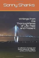 Writings from the Thoroughfares of Life: Past and Present: (a collection of essays and poems about life, religion, politics, and happiness)