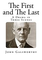 The First and the Last: A Drama in Three Scenes (The Plays of Galsworthy)