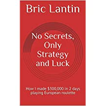 No Secrets, Only Strategy and Luck: How I made $300,000 in 2 days playing European roulette