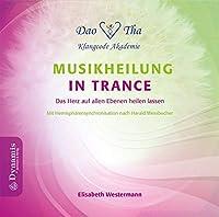 Musikheilung in Trance: Das Herz auf allen Ebenen heilen lassen. Mit Hemisphaerensynchronisation nach Harald Wessbecher