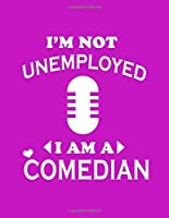 I'm Not Unemployed I'm A Comedian:  Stand Up Comedy Notebook (Paperback , Purple Cover) A Journal for StandUp Comedians, Comedy Writers,Copywriters - Basically anyone Connected to Comedy to help them brainstorm & create humor: gag gift