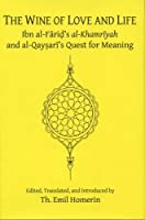 The Wine of Love and Life: Ibn Al-farid's Al-khamriyah and Al-qaysari's Quest for Meaning (Chicago Studies on the Middle East)