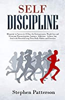 Self Discipline: Blueprint to Success in 10 Days for Entrepreneurs, Weight loss and Overcome Procrastination, Laziness, Addiction - Achieve Any Goal with Powerful Long Term Daily Habits and Exercises