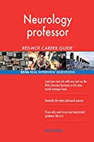 Neurology Professor Red-Hot Career Guide; 2536 Real Interview Questions