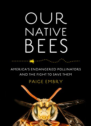 Our Native Bees: America's Endangered Pollinators and the Fight to Save Them (English Edition)
