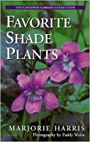 Majorie Harris' Favorite Shade Plants (The Canadian Garden Collection)