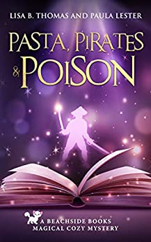 Pasta, Pirates and Poison (Beachside Books Magical Cozy Mystery Book 1) by [Lester, Paula, Thomas, Lisa B.]