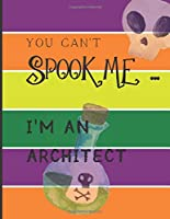 YOU CAN'T SPOOK ME... I'M AN ARCHITECT: Fun Halloween-themed lined notebook/journal for adults/architects, 120 pages, 8.5x11in