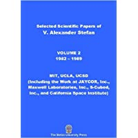 Selected Works of V. Alexander Stefan: Volume 2, (1982-1989): MIT, UCLA, UCSD (Including the Work at JAYCOR, Inc., Maxwell Laboratories, Inc., S-Cubed, ... Space Institute) (English Edition)