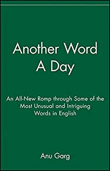 Another Word A Day: An All-New Romp through Some of the Most Unusual and Intriguing Words in English by [Garg, Anu]