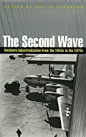 The Second Wave: Southern Industrialization from the 1940s to the 1970s (Economy and Society in the Modern South)