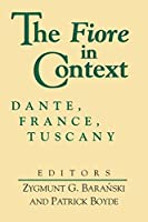 The Fiore in Context: Dante, France, Tuscany (The William and Katherine Devers Series in Dante Studies, V. 2)