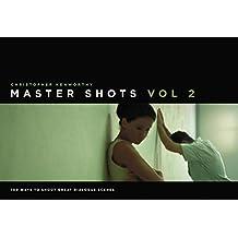 Master Shots, Vol 2: 100 Ways to Shoot Great Dialogue Scenes