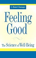 Feeling Good: The Science of Well-Being by C. Robert Cloninger(2004-05-06)
