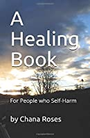 A Healing Book: For People who Self-Harm