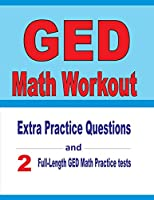 GED Math Workout: Extra Practice Questions and Two Full-Length Practice GED Math Tests