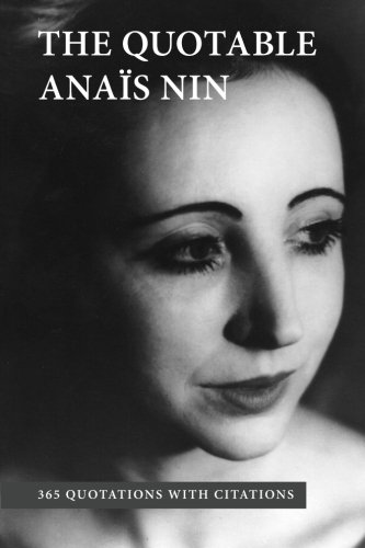 Download The Quotable Anais Nin: 365 Quotations with Citations 0988917068
