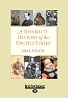 A Disability History of the United States (Large Print 16pt)