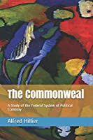 The Commonweal: A Study of the Federal System of Political Economy