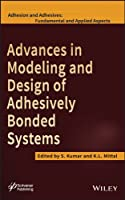 Advances in Modeling and Design of Adhesively Bonded Systems (Adhesion and Adhesives: Fundamental and Applied Aspects)