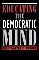 Educating the Democratic Mind (Suny Series, Democracy and Education)