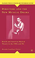 Directors and the New Musical Drama: British and American Musical Theatre in the 1980s and 90s (Palgrave Studies in Theatre and Performance History)
