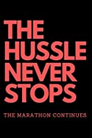 THE  HUSSLE NEVER STOPS The Marathon Continues: Red