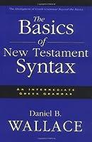 The Basics of New Testament Syntax: An Intermediate Greek Grammar