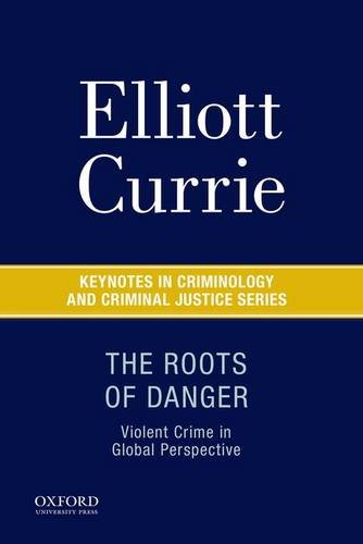 Download The Roots of Danger: Violent Crime in Global Perspective (Keynotes in Criminology and Criminal Justice) 0190215232