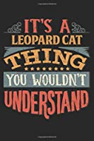 It's A Leopard Cat Thing You Wouldn't Understand: Gift For Leopard Cat Lover 6x9 Planner Journal
