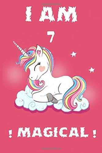 I am 7 magical Unicorn journal/ notebook ,for girl, 7 year old birthday gift for kids,: lined notebook