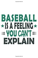 Baseball Is A Feeling You Can't Explain: Funny Cool Baseball Player Fan Journal | Great Awesome Workbook (Notebook | Diary) With A Quote On The Cover. Awesome Gift for Baseball Teams, Clubs, Enthusiasts and Fans | 6x9 - 120 Dot Grid Paper Pages)