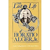 The Lost Life of Horatio Alger, Jr. (MIDLAND BOOK)