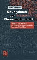 Uebungsbuch zur Finanzmathematik: Aufgaben Und Loesungen Mit Effektivzinssatzberechnungen, Renten Und Annuitaeten (German Edition)