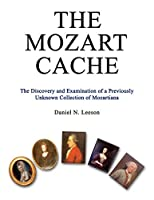 The Mozart Cache: The Discovery and Examination of a Previously Unknow Collection of Mozartiana