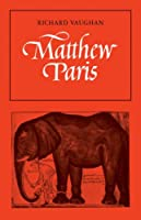 Matthew Paris (Cambridge Studies in Medieval Life and Thought: New Series)